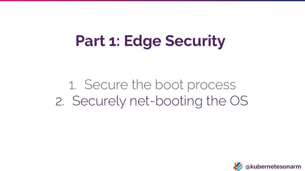 @kubernetesonarm 1. Secure the boot process 2. ...