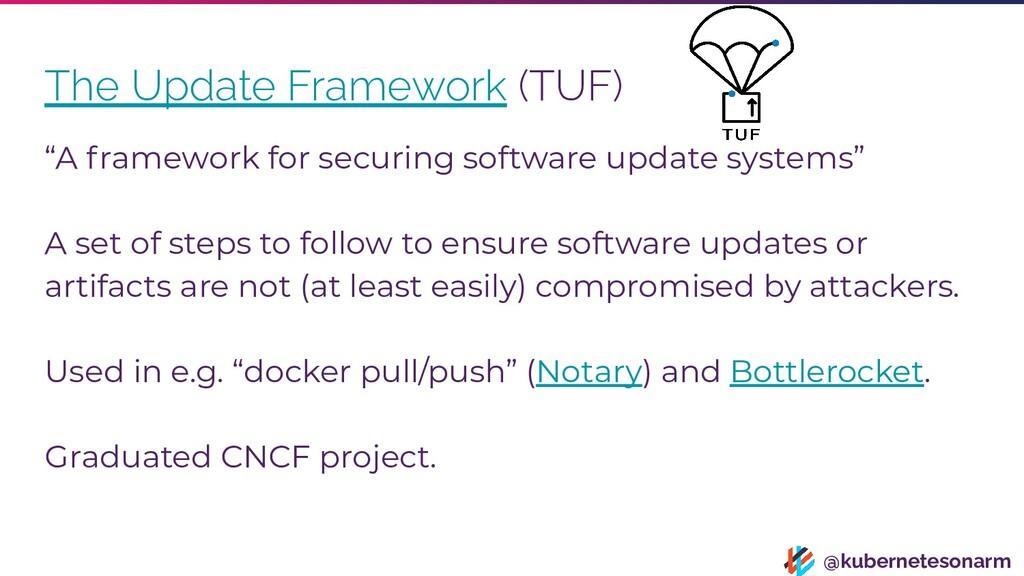 """@kubernetesonarm The Update Framework (TUF) """"A ..."""