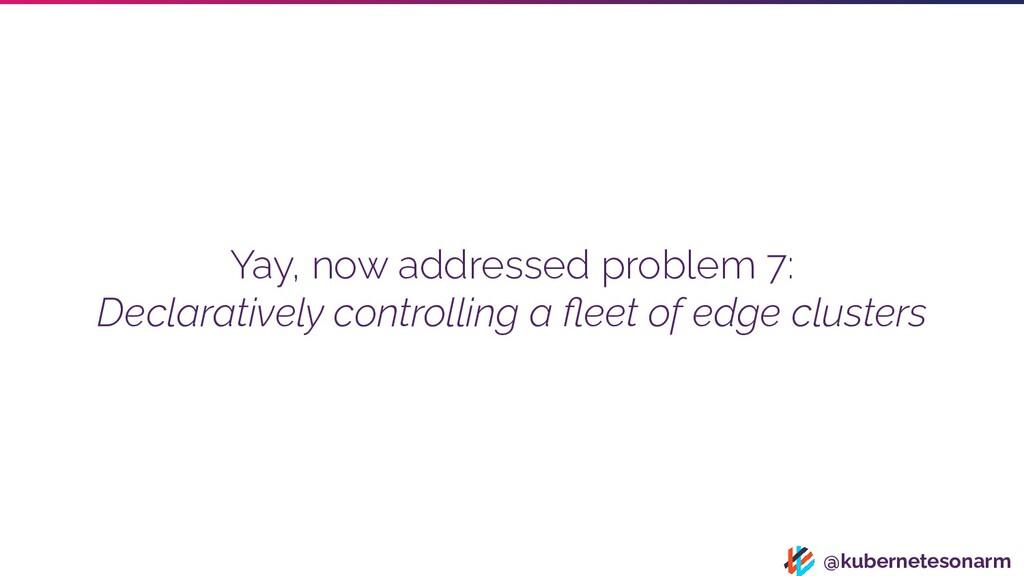 @kubernetesonarm Yay, now addressed problem 7: ...