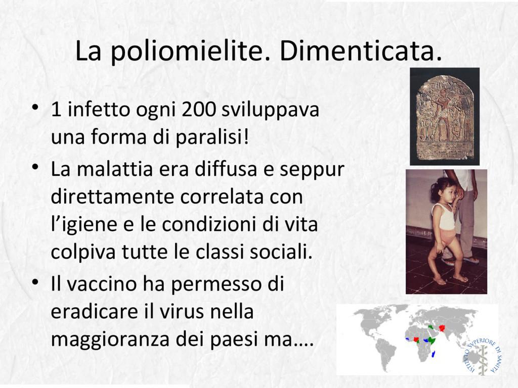 La poliomielite. Dimenticata. • 1 infetto ogni ...