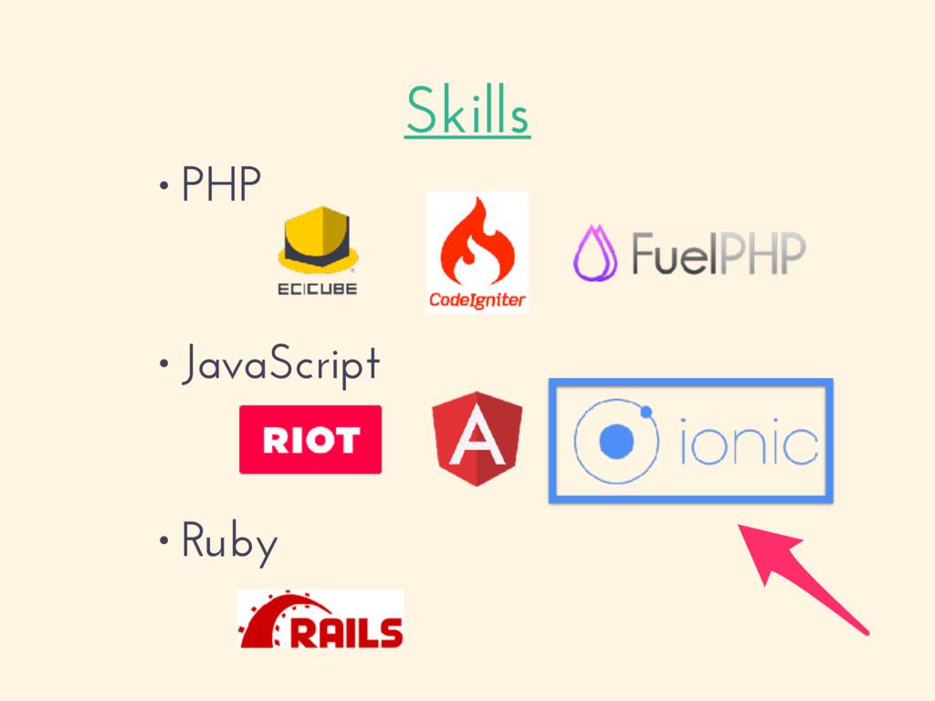 Skills • PHP • JavaScript • Ruby