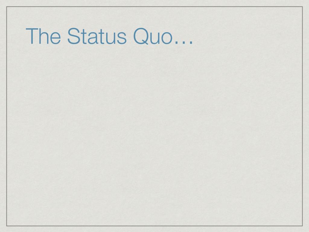 The Status Quo…