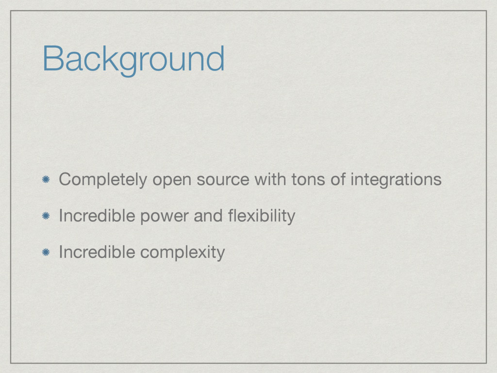 Background Completely open source with tons of ...