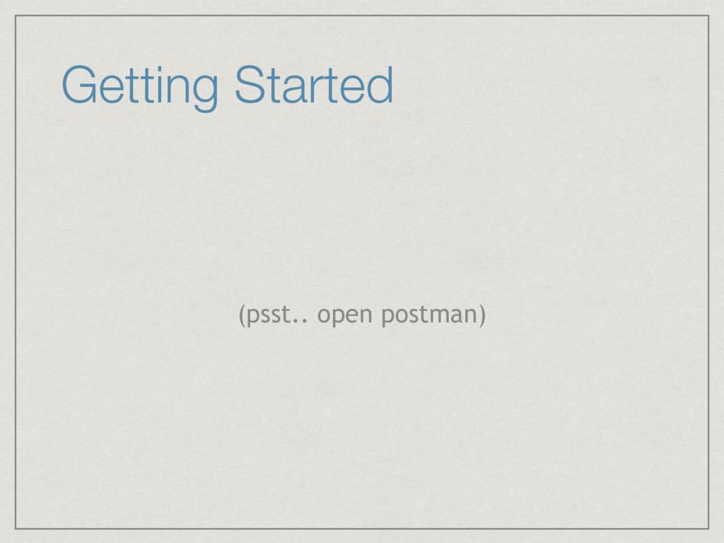 Getting Started (psst.. open postman)