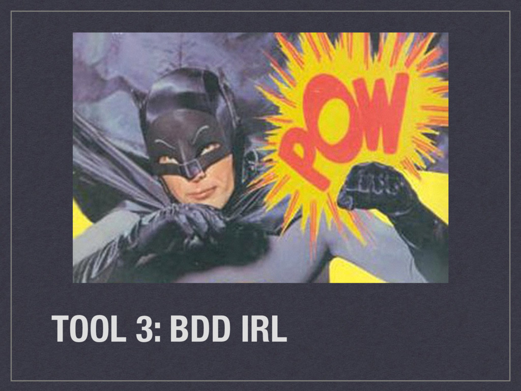 TOOL 3: BDD IRL