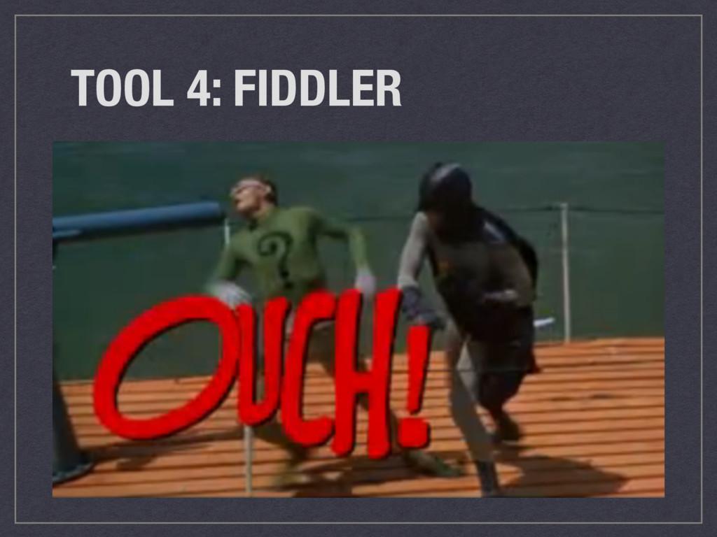 TOOL 4: FIDDLER