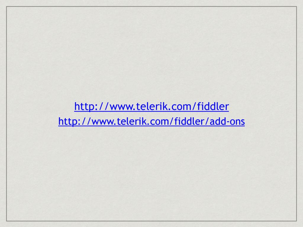 http://www.telerik.com/fiddler http://www.teler...