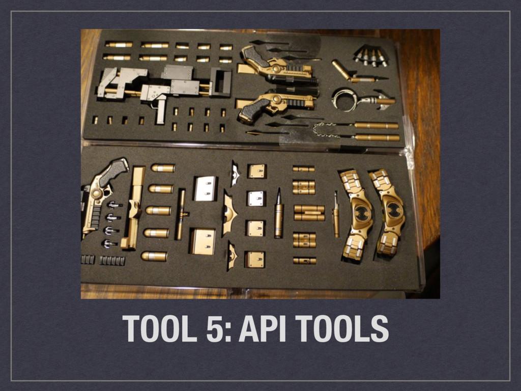TOOL 5: API TOOLS