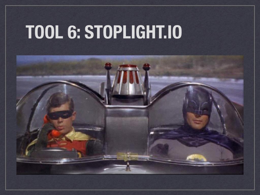 TOOL 6: STOPLIGHT.IO