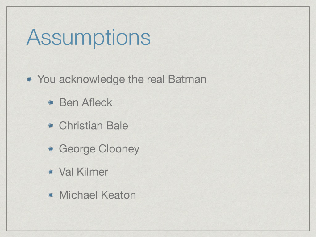 Assumptions You acknowledge the real Batman  Be...