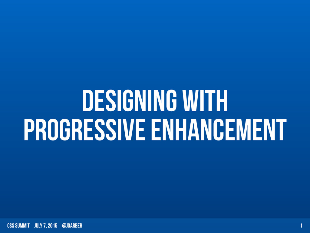 CSS Summit July 7, 2015 @jgarber Designing with...