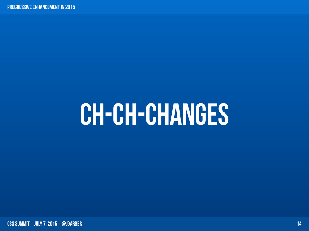 CSS Summit July 7, 2015 @jgarber Ch-ch-changes ...