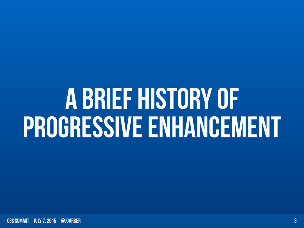 CSS Summit July 7, 2015 @jgarber A Brief Histor...