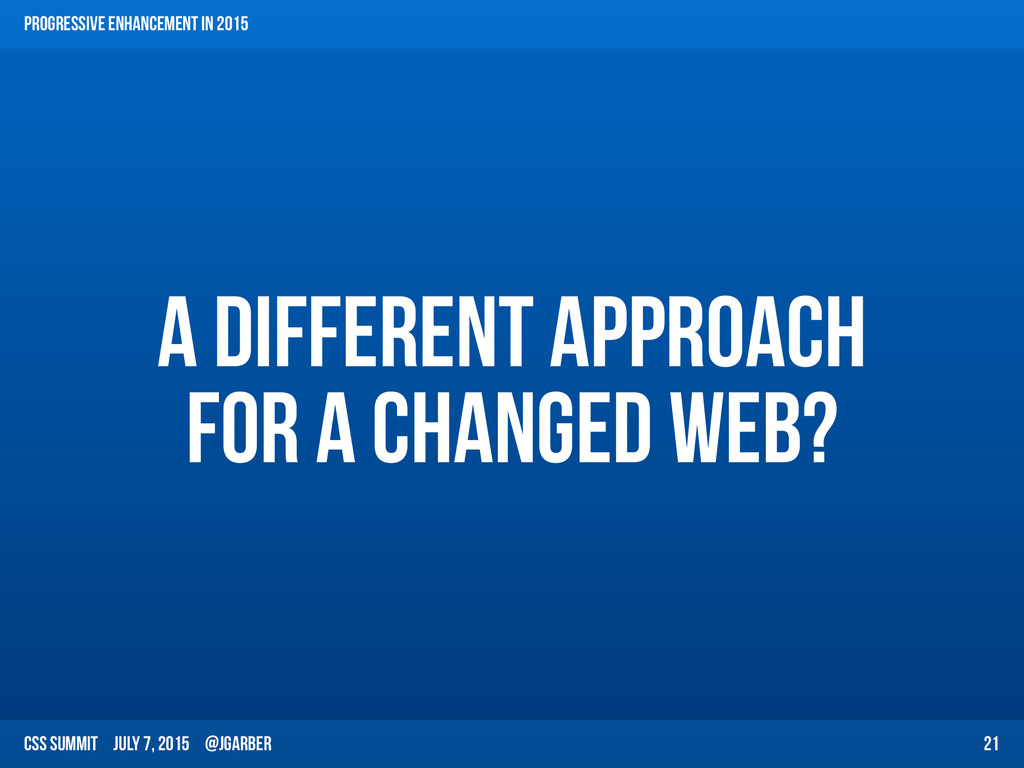CSS Summit July 7, 2015 @jgarber A different ap...