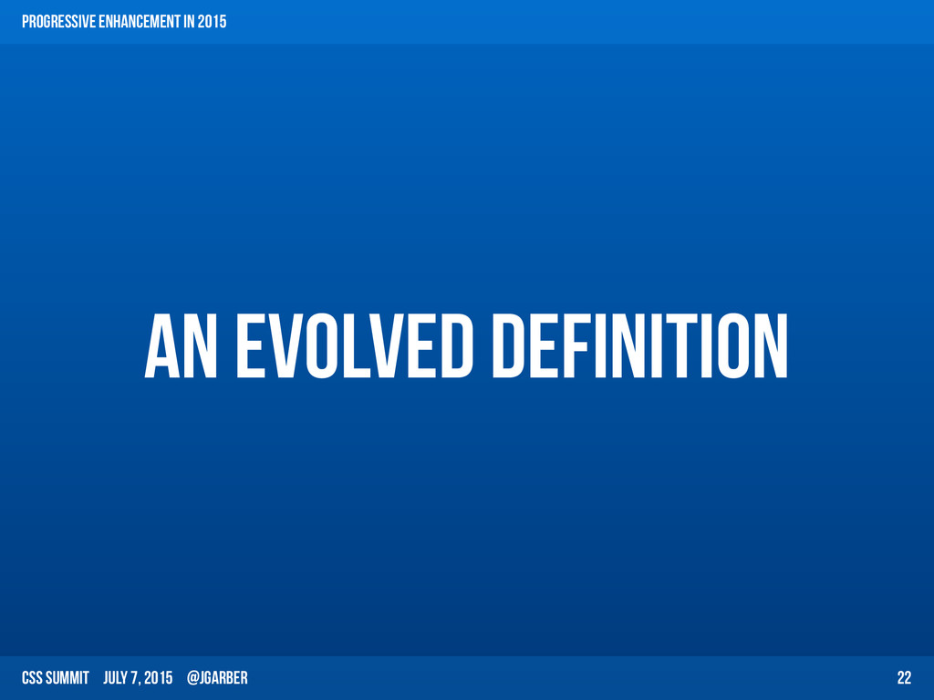 CSS Summit July 7, 2015 @jgarber an evolved def...