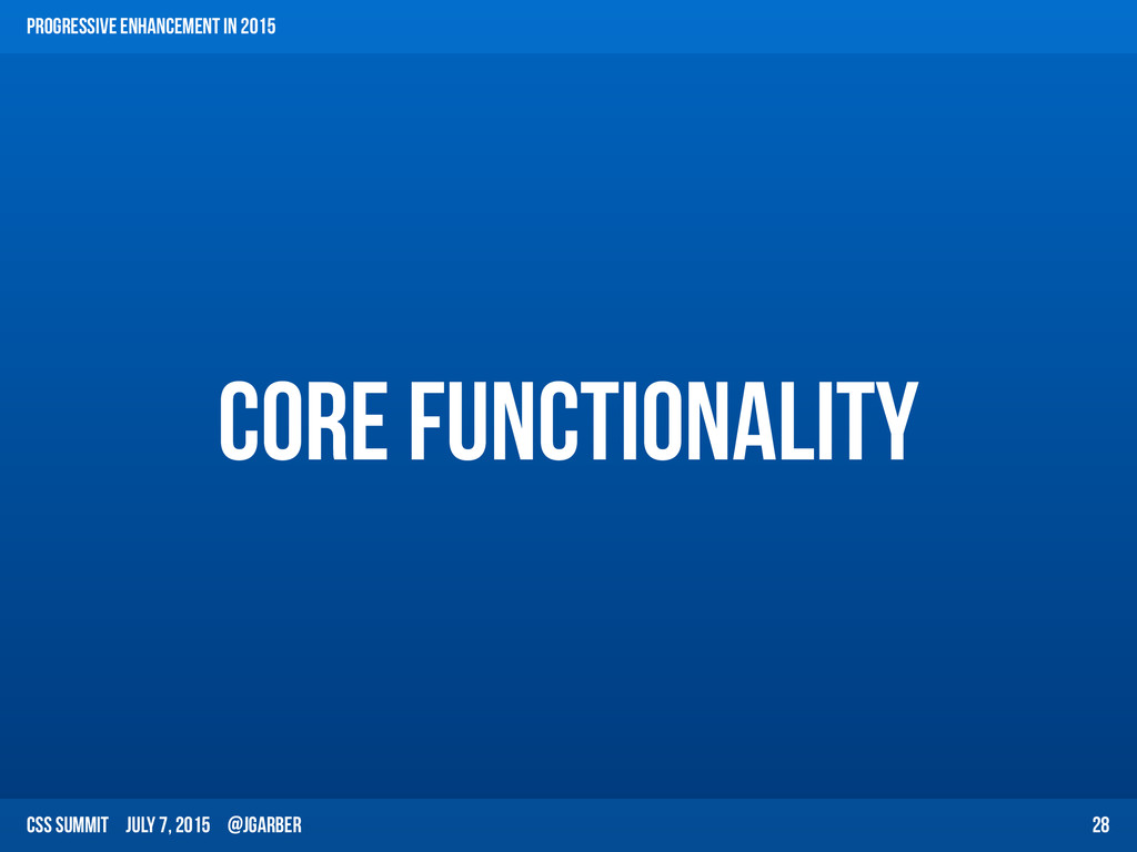 CSS Summit July 7, 2015 @jgarber Core Functiona...