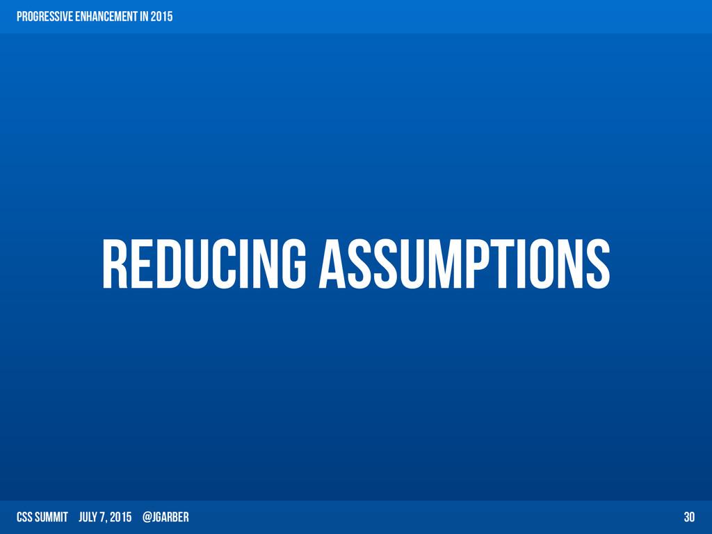 CSS Summit July 7, 2015 @jgarber Reducing Assum...