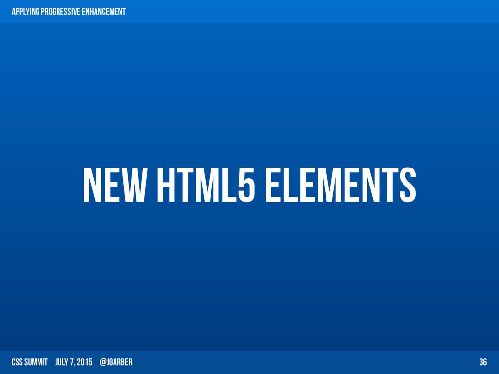 CSS Summit July 7, 2015 @jgarber new html5 elem...