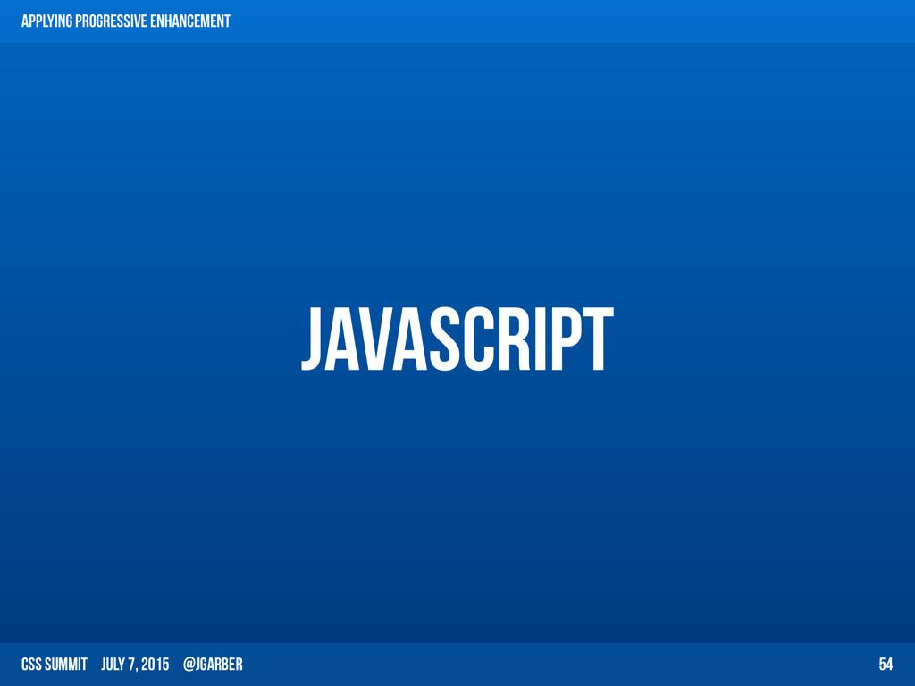 CSS Summit July 7, 2015 @jgarber JavaScript 54 ...