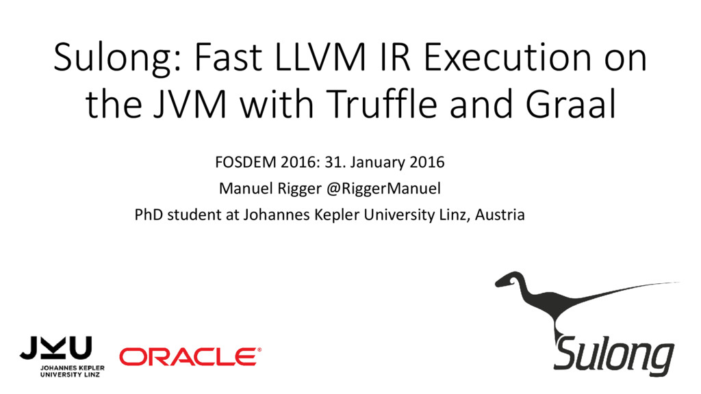 Sulong: Fast LLVM IR Execution on the JVM with ...