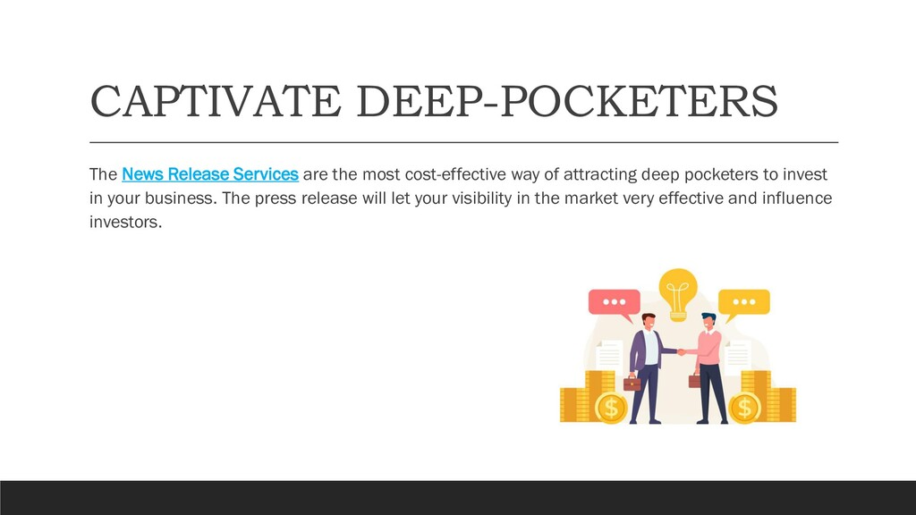 CAPTIVATE DEEP-POCKETERS The News Release Servi...