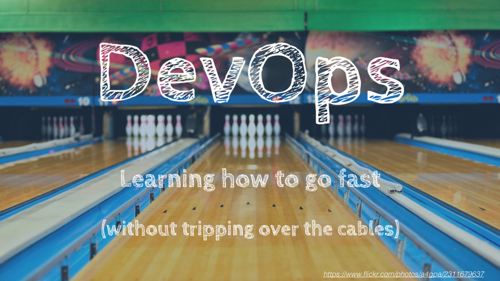 DevOps Learning how to go fast (without trippin...