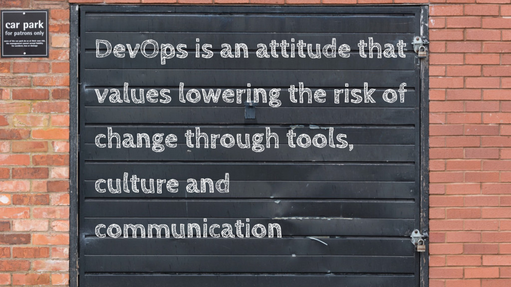 DevOps is an attitude that values lowering the ...