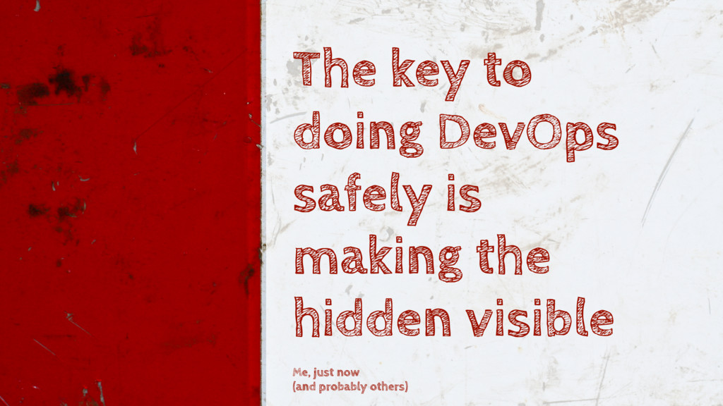 The key to doing DevOps safely is making the hi...
