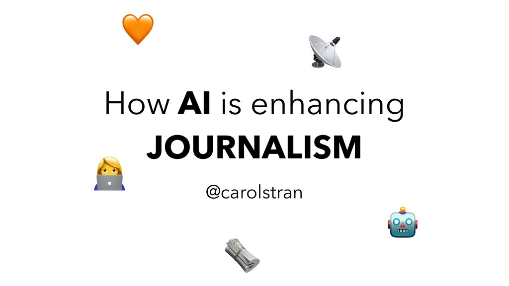 How AI is enhancing JOURNALISM @carolstran