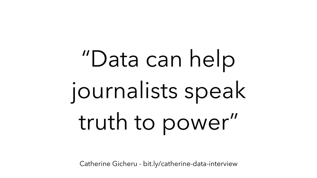 """Data can help journalists speak truth to power..."