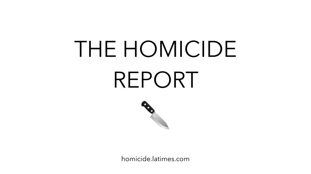 THE HOMICIDE REPORT homicide.latimes.com