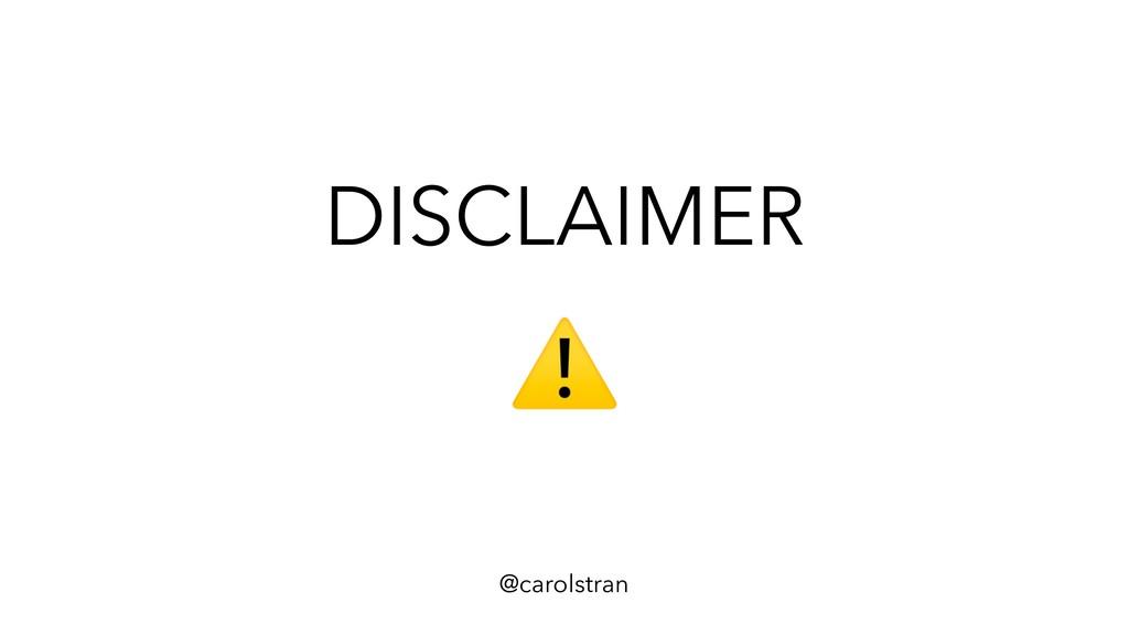 DISCLAIMER @carolstran
