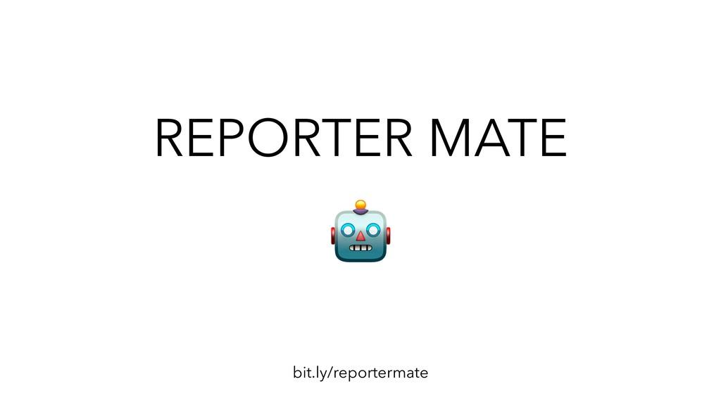 REPORTER MATE bit.ly/reportermate
