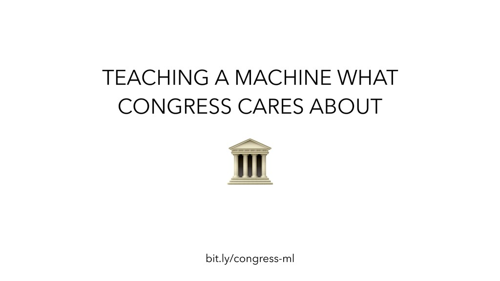 TEACHING A MACHINE WHAT CONGRESS CARES ABOUT bi...