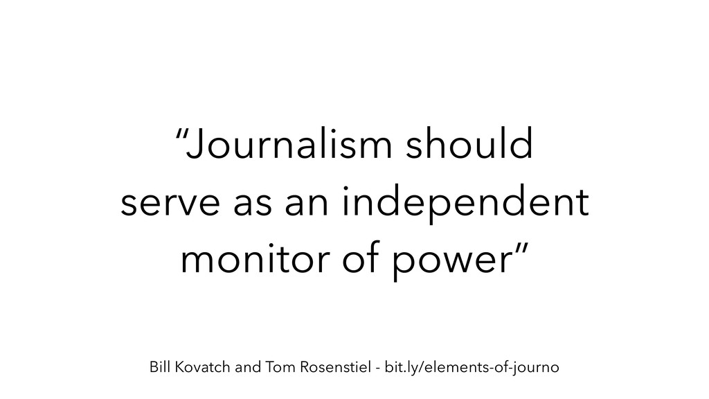 """Journalism should serve as an independent moni..."