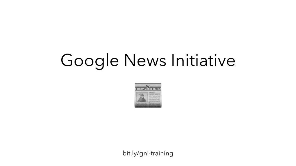 Google News Initiative bit.ly/gni-training