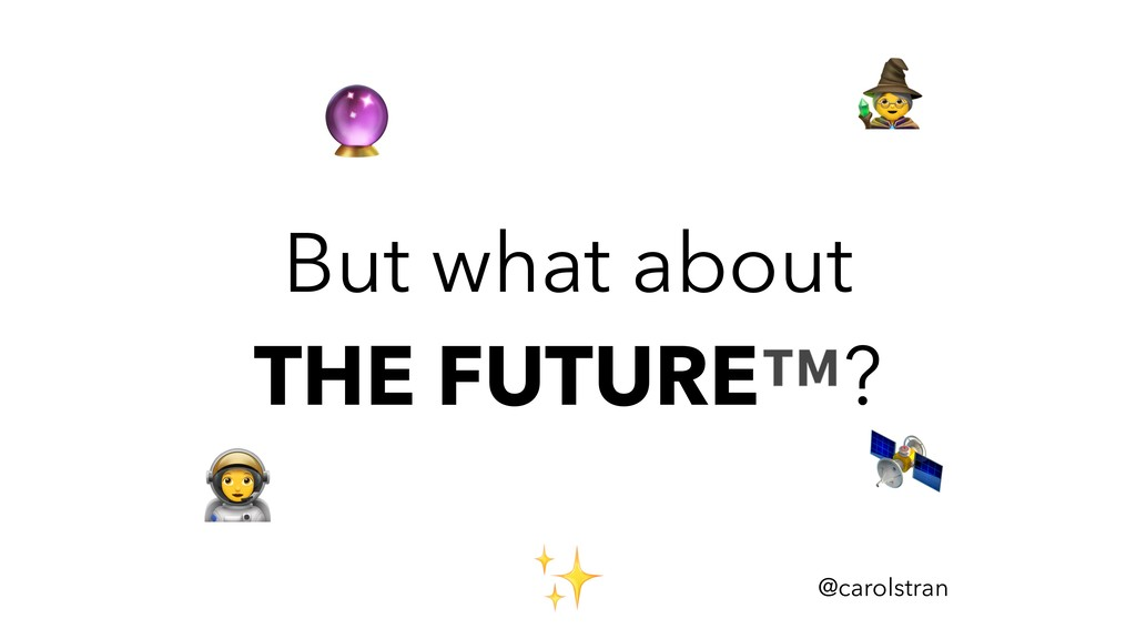 But what about THE FUTURE™? @carolstran