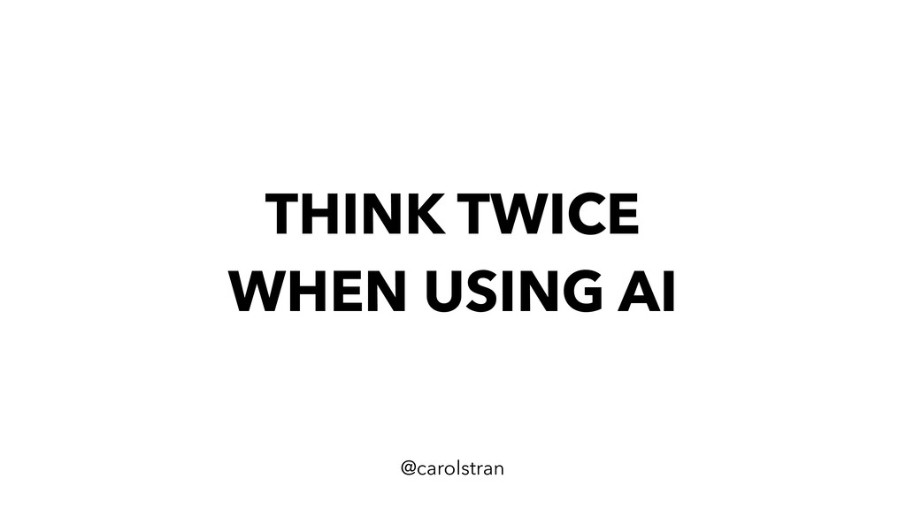 THINK TWICE WHEN USING AI @carolstran