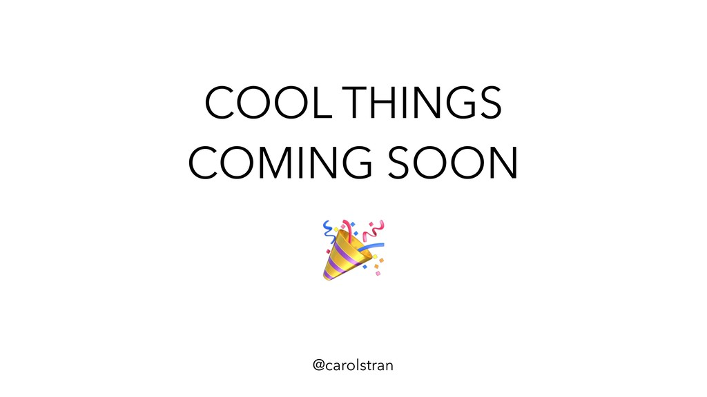 COOL THINGS COMING SOON @carolstran