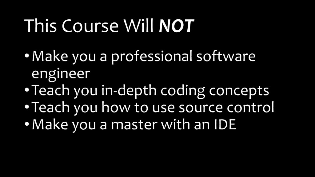 This Course Will NOT •Make you a professional s...
