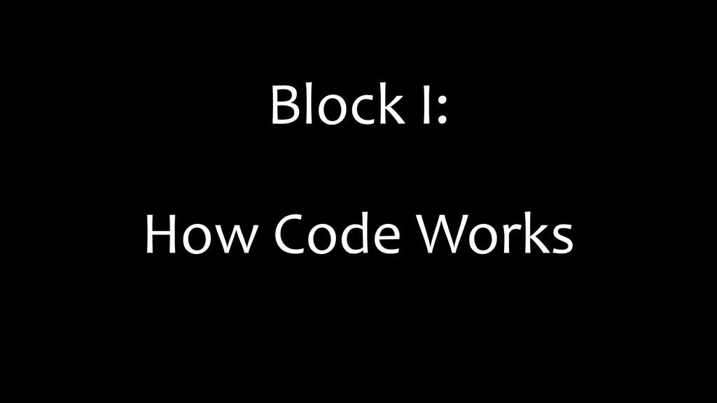 Block I: How Code Works