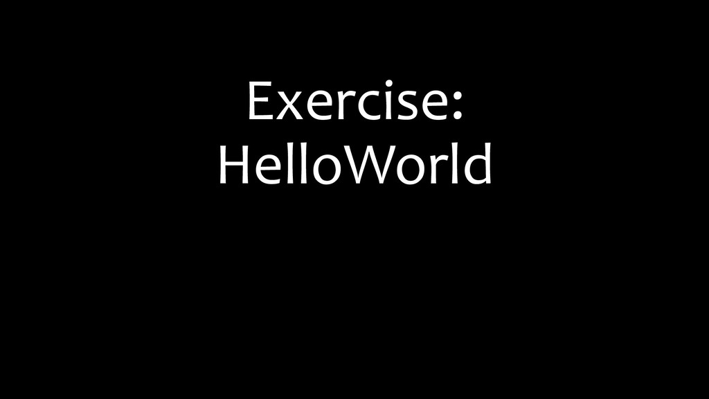 Exercise: HelloWorld