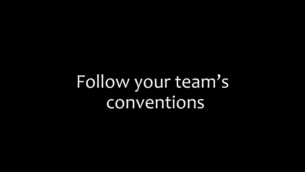 Follow your team's conventions