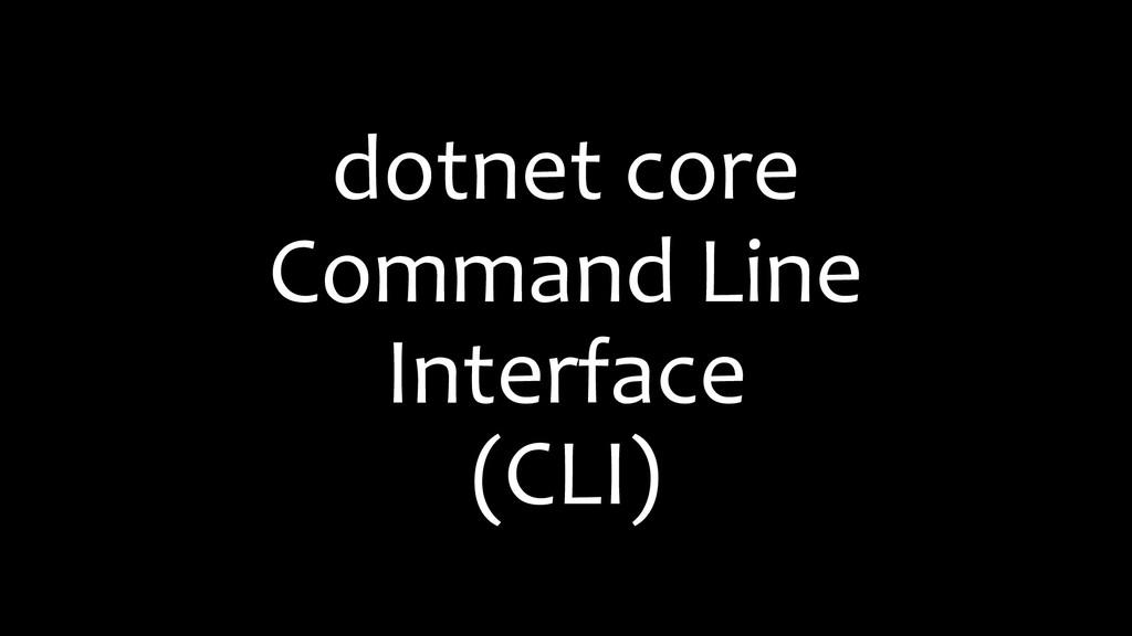 dotnet core Command Line Interface (CLI)
