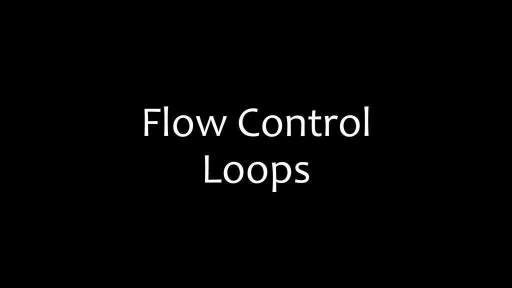 Flow Control Loops