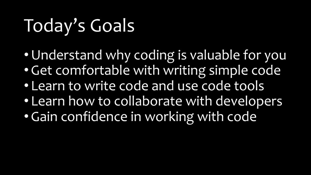Today's Goals • Understand why coding is valuab...