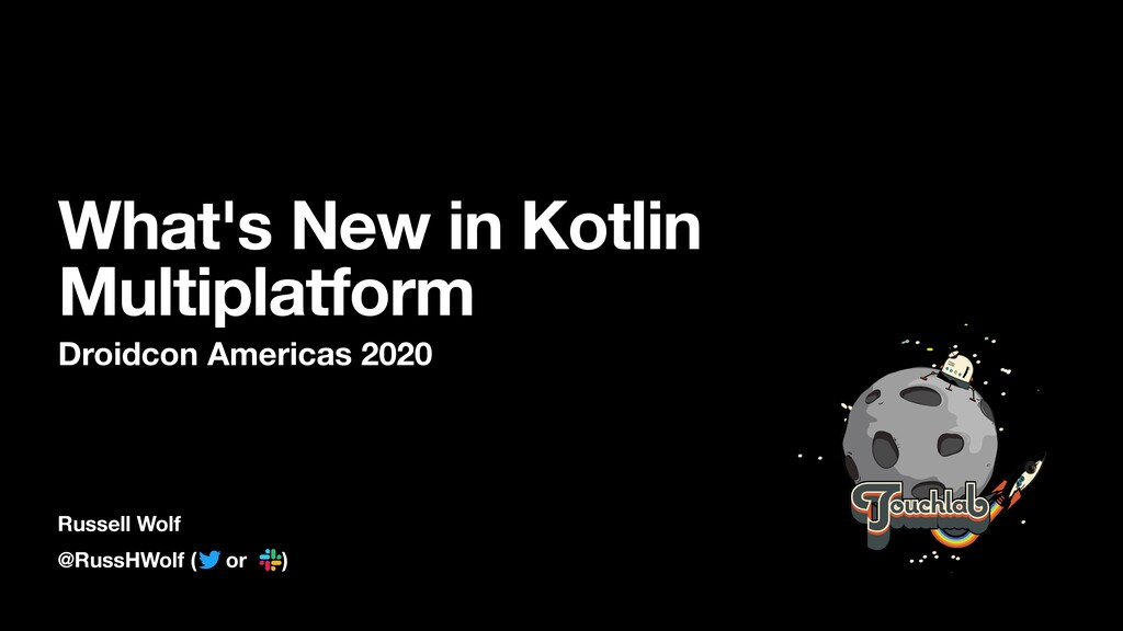 @RussHWolf ( or ) What's New in Kotlin Multipla...