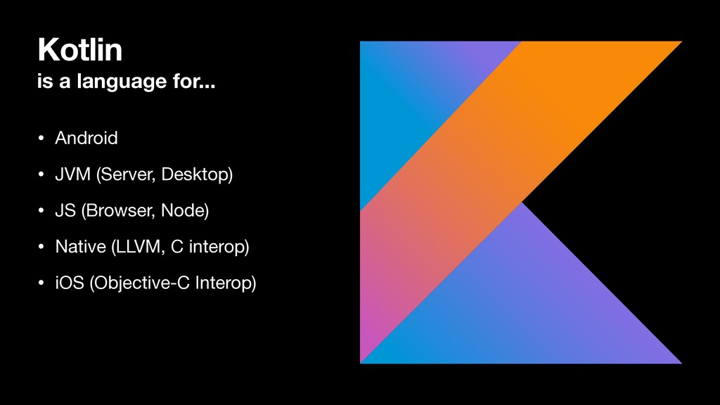 Kotlin is a language for... • Android  • JVM (S...