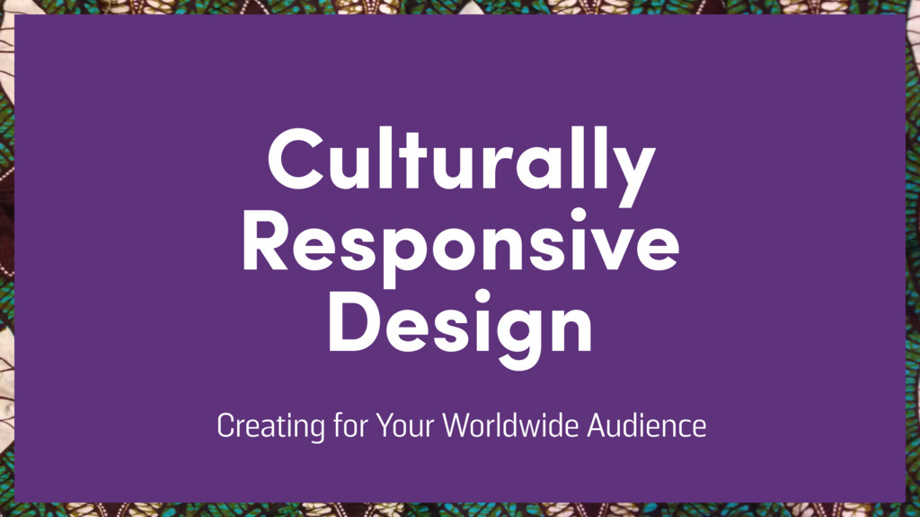 Culturally Responsive Design Creating for Your ...