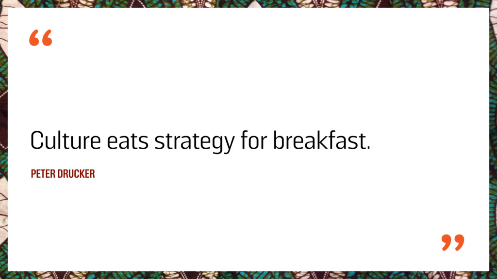 Culture eats strategy for breakfast. PETER DRUC...